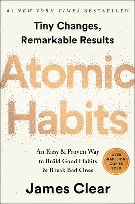Cover image for Atomic habits : tiny changes, remarkable results : an easy & proven way to build good habits & break bad ones