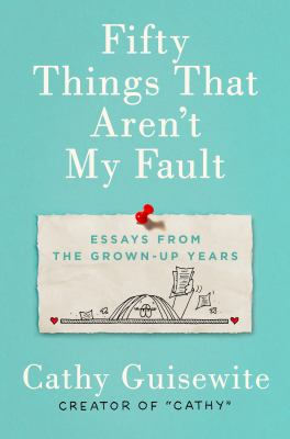 Cover image for Fifty things that aren't my fault : essays from the grown-up years