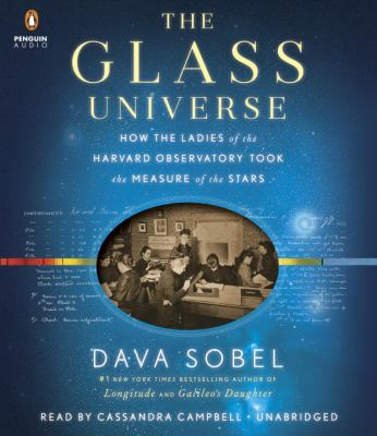 Cover image for The glass universe : how the ladies of the Harvard Observatory took the measure of the stars