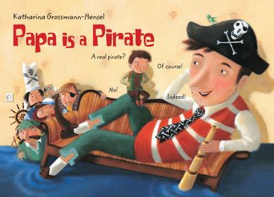 Cover image for Papa is a pirate : the biggest, the strongest, and the bravest