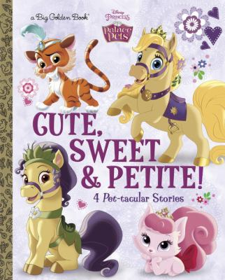 Cover image for Cute, sweet, & petite! : 4 pet-tacular stories