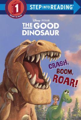 Cover image for The good dinosaur. Crash, boom, roar!
