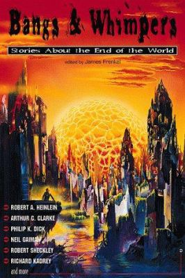 Cover image for Bangs and whimpers : stories about the end of the world