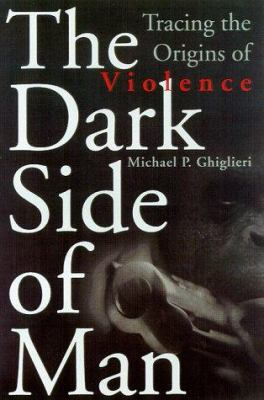 Cover image for The dark side of Man : tracing the origins of male violence