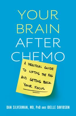 Cover image for Your brain after chemo : a practical guide to lifting the fog and getting back your focus