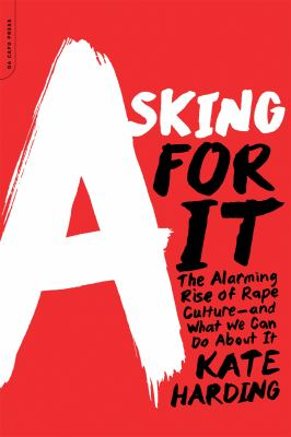 Cover image for Asking for it : the alarming rise of rape culture--and what we can do about it