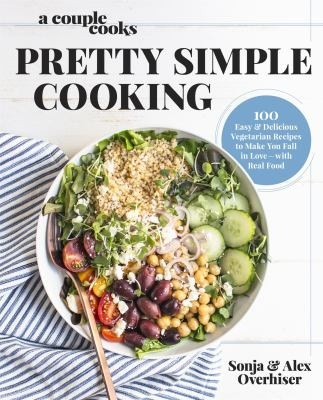 Cover image for Pretty simple cooking : 100 delicious vegetarian recipes to make you fall in love with real food