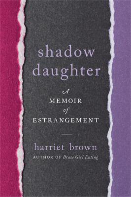 Cover image for Shadow daughter : a memoir of estrangement