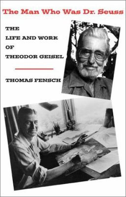 Cover image for The man who was Dr. Seuss : the life and work of Theodor Geisel