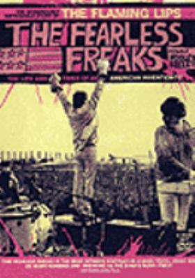 Cover image for The fearless freaks the wondrously improbable story of The Flaming Lips