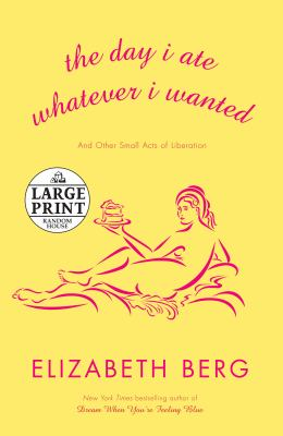 Cover image for The day I ate whatever I wanted : and other small acts of liberation