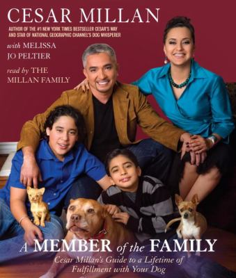 Cover image for A member of the family [Cesar Millan's guide to a lifetime of fulfillment with your dog]