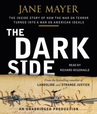 Cover image for The dark side [the inside story of how the war on terror turned into a war on American ideals]