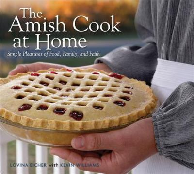 Cover image for The Amish cook at home : simple pleasures of food, family, and faith