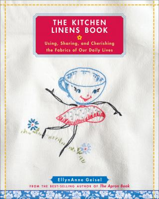 Cover image for The kitchen linens book : using, sharing, and cherishing the fabrics of our daily lives