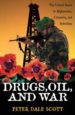 Cover image for Drugs, oil, and war : the United States in Afghanistan, Colombia, and Indochina