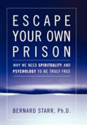 Cover image for Escape your own prison : why we need spirituality and psychology to be truly free
