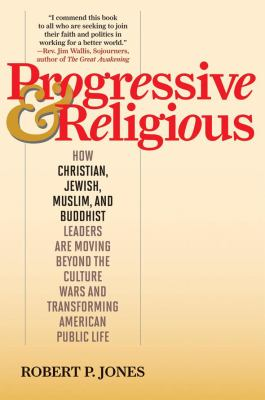 Cover image for Progressive & religious : how Christian, Jewish, Muslim, and Buddhist leaders are moving beyond the culture wars and transforming American life