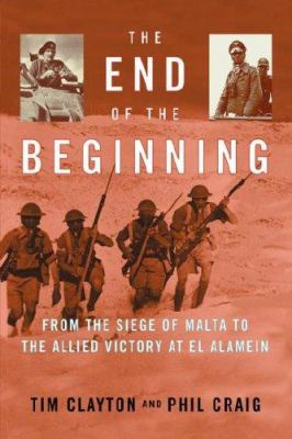 Cover image for The end of the beginning : from the siege of Malta to the Allied victory at El Alamein