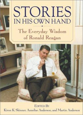 Cover image for Stories in his own hand : the everyday wisdom of Ronald Reagan ; edited with an introduction and commentary by Kiron K. Skinner, Annelise Anderson, Martin Anderson ; foreword by George P. Shultz.