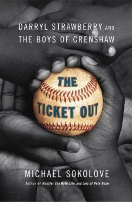 Cover image for The ticket out : Darryl Strawberry and the boys of Crenshaw