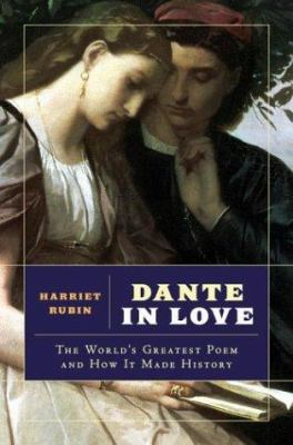 Cover image for Dante in love : the world's greatest poem and how it made history