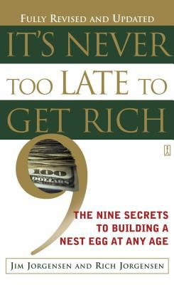 Cover image for It's never too late to get rich : the nine secrets to building a nest egg at any age