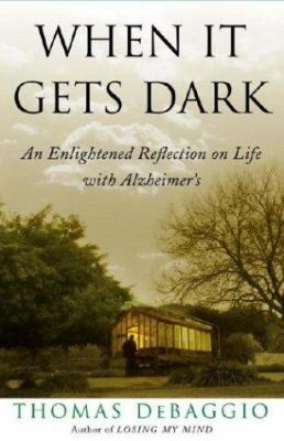 Cover image for When it gets dark : an enlightened reflection on life with Alzheimer's