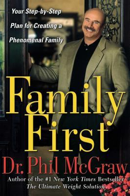 Cover image for Family first : your step-by-step plan for creating a phenomenal family