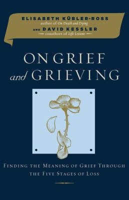 Cover image for On grief and grieving : finding the meaning of grief through the five stages of loss