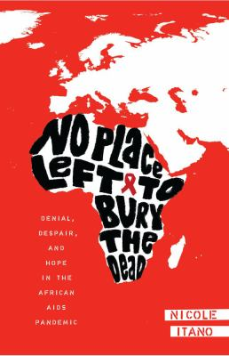 Cover image for No place left to bury the dead : denial, despair, and hope in the African AIDS pandemic