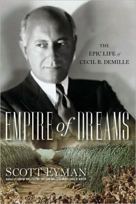 Cover image for Empire of dreams : the epic life of Cecil B. DeMille