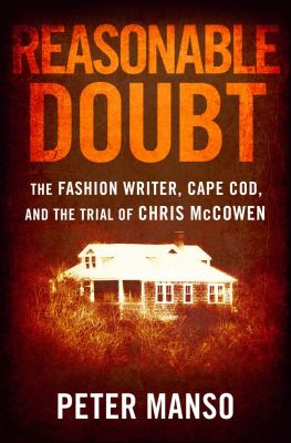 Cover image for Reasonable doubt : the fashion writer, Cape Cod, and the trial of Chris McCowen