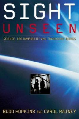 Cover image for Sight unseen : science, UFO invisibility and transgenic beings