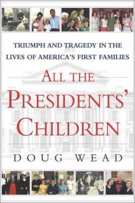 Cover image for All the presidents' children : triumph and tragedy in the lives of America's first families