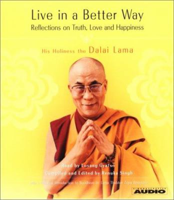 Cover image for Live in a better way reflections on truth, love and happiness