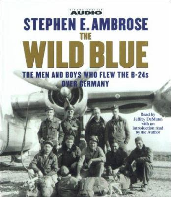 Cover image for The wild blue [the men and boys who flew the B-24s over Germany]