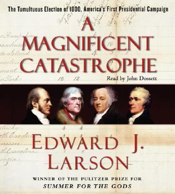 Cover image for A magnificent catastrophe [the tumultuous election of 1800, America's first presidential campaign]