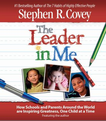 Cover image for The leader in me how schools and parents around the world are inspiring greatness, one child at a time