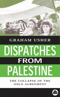Cover image for Dispatches from Palestine : the rise and fall of the Oslo peace process