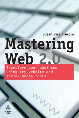 Cover image for Mastering Web 2.0 : transform your business using key website and social media tools
