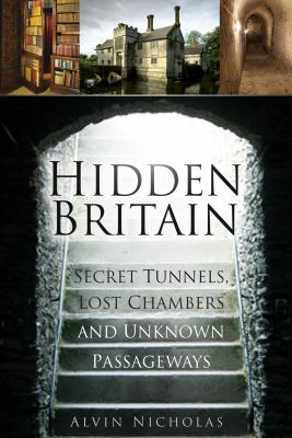Cover image for Hidden Britain : secret tunnels, lost chambers and unknown passageways