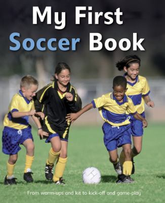 Cover image for My first soccer book : [from warm-ups and gear to kickoff and techniques]