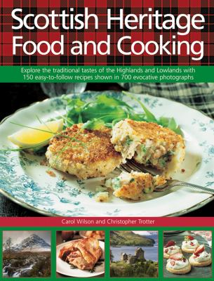 Cover image for Scottish heritage food and cooking : explore the traditional tastes of the Highlands and Lowlands with 150 easy-to-follow recipes shown in 700 evocative photographs