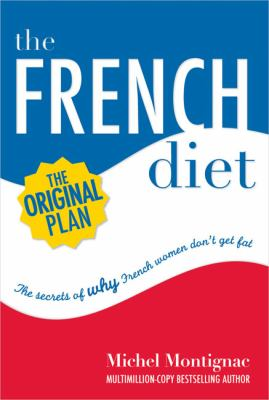 Cover image for The French diet : the secrets of why French women don't get fat