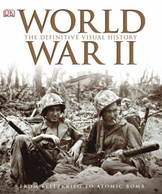 Cover image for World War II : the definitive visual history : from Blitzkrieg to the atom bomb