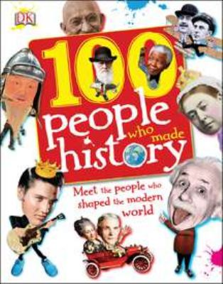 Cover image for 100 people who made history : meet the people who shaped the modern world