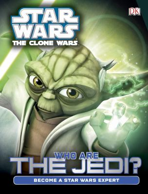 Cover image for Star Wars: the clone wars. Who are the Jedi?