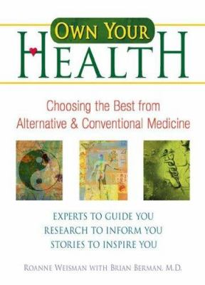 Cover image for Own your health : choosing the best from alternative & conventional medicine : experts to guide you, research to inform you, stories to inspire you