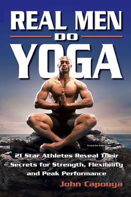Cover image for Real men do yoga : 21 star athletes reveal their secrets for strength, flexibility and peak performance